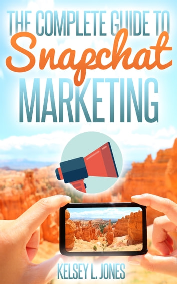 The Complete Guide to Snapchat Marketing eBook de Kelsey ...