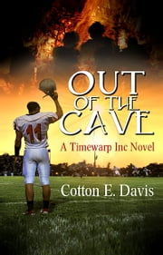 Out Of The Cave - A Time Warp Inc Novel ebook by Cotton E. Davis