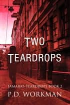 Two Teardrops ebook by P.D. Workman