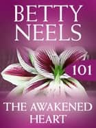 The Awakened Heart (Betty Neels Collection) ebook by Betty Neels