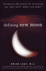 Defining New Moon: Vocabulary Workbook for Unlocking the SAT, ACT, GED, and SSAT ebook by Brian Leaf