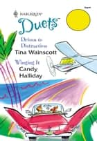 Driven To Distraction: Driven To Distraction / Winging It (Mills & Boon Silhouette) ebook by Tina Wainscott, Candy Halliday