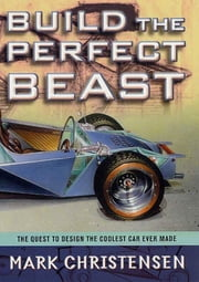 Build the Perfect Beast - The Quest to Design the Coolest Car Ever Made ebook by Mark Christensen