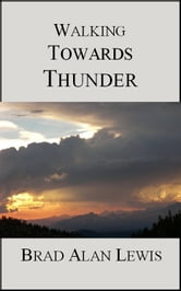 Walking Towards Thunder ebook by Brad Alan Lewis