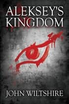 Aleksey's Kingdom ebook by John Wiltshire
