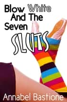 Blow White and the Seven Sluts eBook by Annabel Bastione