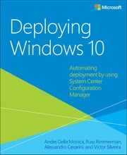 Deploying Windows 10 - Automating deployment by using System Center Configuration Manager ebook by Andre Della Monica,Russ Rimmerman,Alessandro Cesarini,Victor Silveira