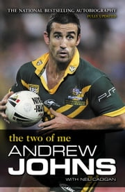 Andrew Johns: The Two of Me ebook by Neil Cadigan,Andrew Johns