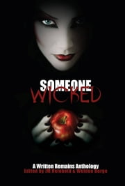 Someone Wicked: A Written Remains Anthology ebook by Weldon Burge