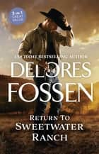 Return To Sweetwater Ranch/Kidnapping in Kendall County/The Deputy's Redemption/Reining in Justice ebook by Delores Fossen