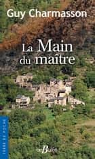 La Main du maître ebook by Guy Charmasson
