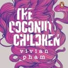 The Coconut Children audiobook by Vivian Pham