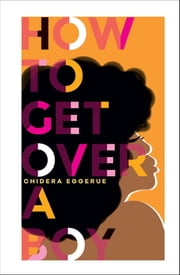 How To Get Over A Boy ebook by Chidera Eggerue