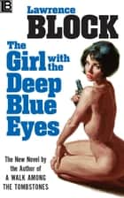 The Girl With the Deep Blue Eyes ebook by Lawrence Block