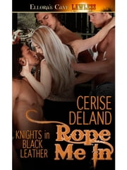 Rope Me In (Knights in Black Leather, Book One) ebook by DeLand, Cerise