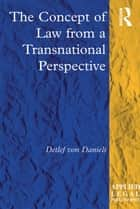 The Concept of Law from a Transnational Perspective ebook by Detlef  von Daniels