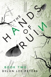 The Hands of Ruin: Book Two ebook by Dylan Lee Peters