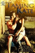 Taming Kate ebook by Sedonia Guillone