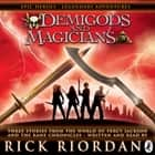 Demigods and Magicians - Three Stories from the World of Percy Jackson and the Kane Chronicles audiobook by Rick Riordan
