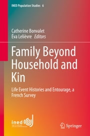 Family Beyond Household and Kin - Life Event Histories and Entourage, a French Survey ebook by Catherine Bonvalet,Éva Lelièvre