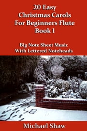 20 Easy Christmas Carols For Beginners Flute: Book 1 ebook by Michael Shaw