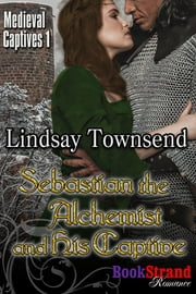 Sebastian the Alchemist and His Captive ebook by Lindsay Townsend
