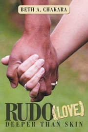 Rudo (Love): Deeper than Skin ebook by Beth A. Chakara