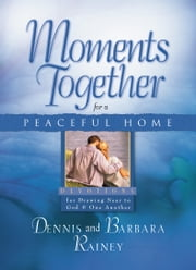Moments Together for a Peaceful Home ebook by Dennis Rainey,Barbara Rainey