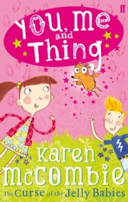 You, Me and Thing 1: The Curse of the Jelly Babies ebook by Karen McCombie