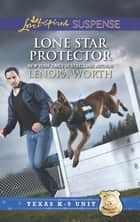 Lone Star Protector (Mills & Boon Love Inspired Suspense) (Texas K-9 Unit, Book 6) ebook by Lenora Worth