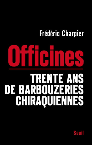 Les Officines. Trente ans de barbouzeries chiraquiennes - Trente ans de barbouzeries chiraquiennes ebook by Frédéric Charpier