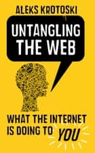 Untangling the Web ebook by Aleks Krotoski