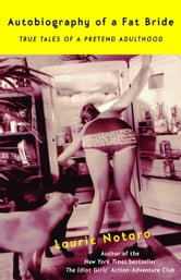 Autobiography of a Fat Bride - True Tales of a Pretend Adulthood ebook by Laurie Notaro