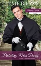 Protecting Miss Darcy - A Pride and Prejudice Variation ebook by Leenie Brown