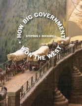 How Big Government Won the West ebook by Stephen J. Rockwell