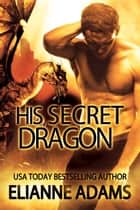 His Secret Dragon ebook by Élianne Adams