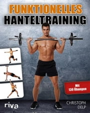 Funktionelles Hanteltraining ebook by Christoph Delp