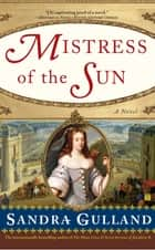 Mistress of the Sun ebook by Sandra Gulland