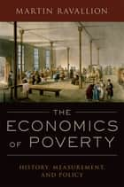 The Economics of Poverty - History, Measurement, and Policy ebook by Martin Ravallion