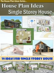 House Plan Ideas: The Single Storey House ebook by Kasittik