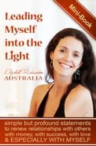 Leading Myself Into The Light: Simple But Profound Statements To Renew Relationships With Others, With Money, With Success, With Love and Especially With Myself ebook by Elizabeth Richardson