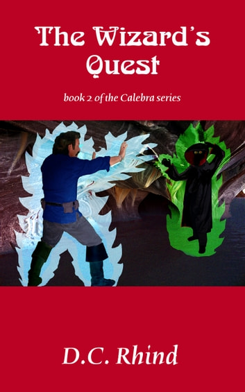 The Wizard's Quest - Calebra Fantasy #2 ebook by D.C. Rhind