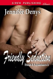 Friendly Seduction ebook by Denys, Jennifer