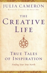 The Creative Life - True Tales of Inspiration ebook by Julia Cameron