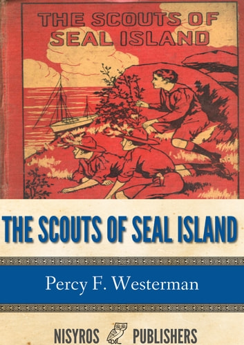 The Scouts of Seal Island ebook by Percy F. Westerman