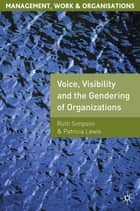 Voice, Visibility and the Gendering of Organizations ebook by Dr Ruth Simpson,Patricia Lewis