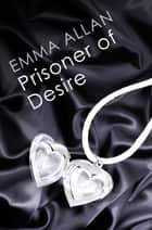 Prisoner of Desire ebook by Emma Allan