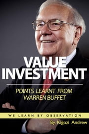 Value Investment Points Learnt From Warren Buffet ( We Learn By Observation) ebook by Kigozi Andrew