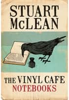 The Vinyl Cafe Notebooks ebook by Stuart McLean