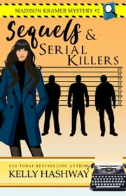 Sequels and Serial Killers (Madison Kramer Mystery #2) ebook by Kelly Hashway